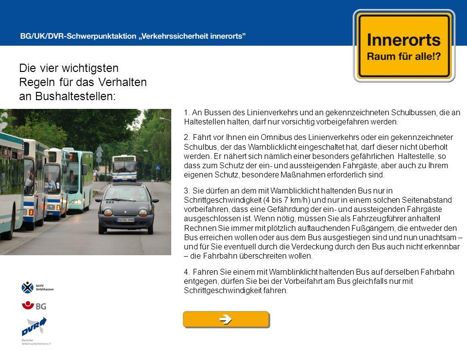 Die vier wichtigsten Regeln für das Verhalten an Bushaltestellen: 1. An Bussen des Linienverkehrs und an gekennzeichneten Schulbussen, die an Halteste