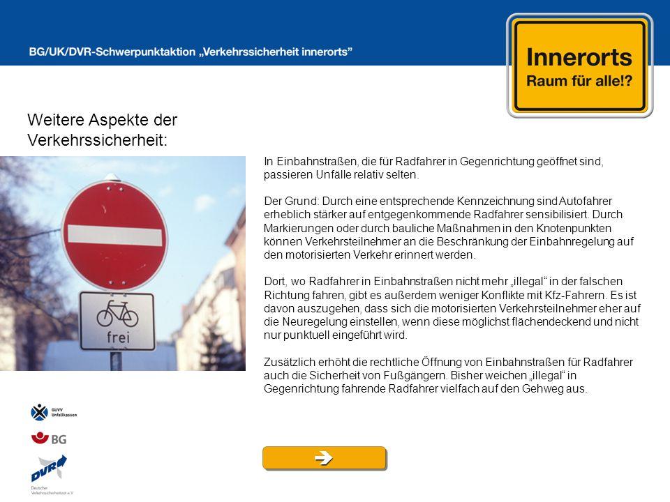 Weitere Aspekte der Verkehrssicherheit: In Einbahnstraßen, die für Radfahrer in Gegenrichtung geöffnet sind, passieren Unfälle relativ selten.