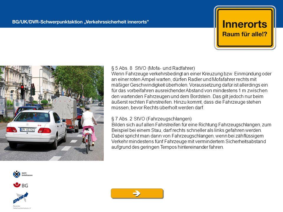 § 5 Abs. 8 StVO (Mofa- und Radfahrer) Wenn Fahrzeuge verkehrsbedingt an einer Kreuzung bzw. Einmündung oder an einer roten Ampel warten, dürfen Radler