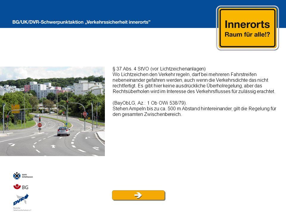 § 37 Abs. 4 StVO (vor Lichtzeichenanlagen) Wo Lichtzeichen den Verkehr regeln, darf bei mehreren Fahrstreifen nebeneinander gefahren werden, auch wenn