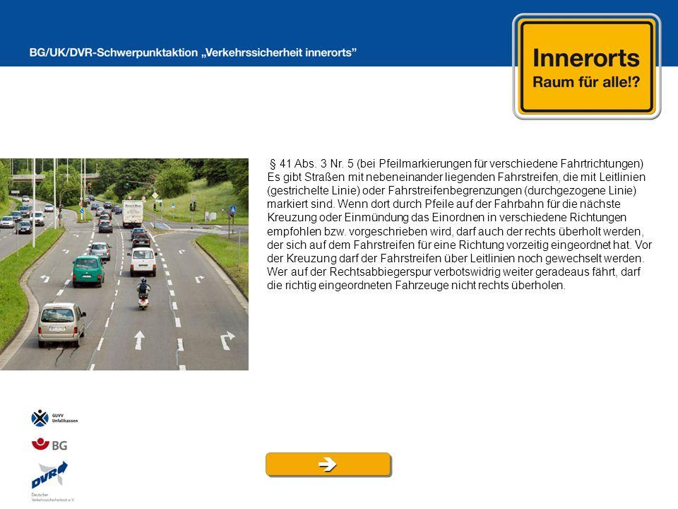 § 41 Abs. 3 Nr. 5 (bei Pfeilmarkierungen für verschiedene Fahrtrichtungen) Es gibt Straßen mit nebeneinander liegenden Fahrstreifen, die mit Leitlinie