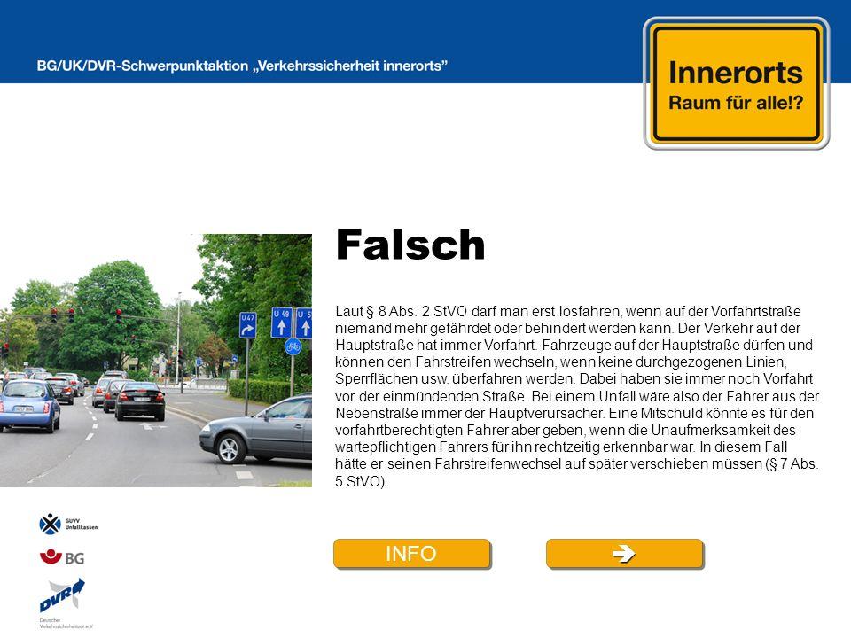 Falsch Laut § 8 Abs. 2 StVO darf man erst losfahren, wenn auf der Vorfahrtstraße niemand mehr gefährdet oder behindert werden kann. Der Verkehr auf de