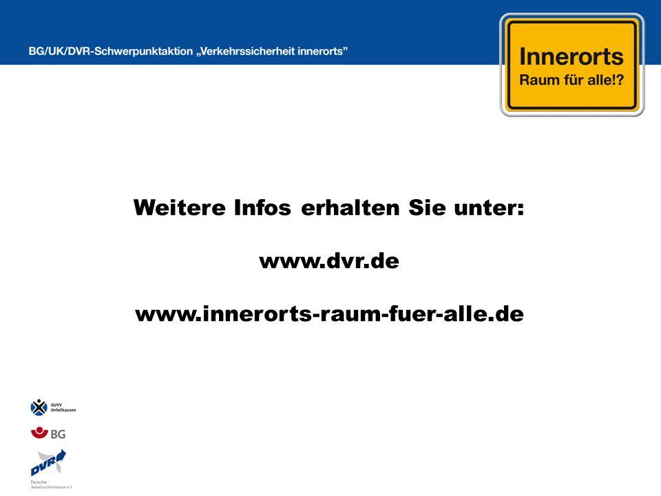 Weitere Infos erhalten Sie unter: www.dvr.de www.innerorts-raum-fuer-alle.de