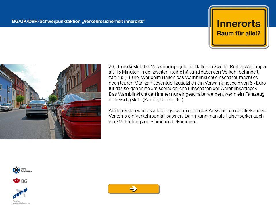 20,- Euro kostet das Verwarnungsgeld für Halten in zweiter Reihe. Wer länger als 15 Minuten in der zweiten Reihe hält und dabei den Verkehr behindert,