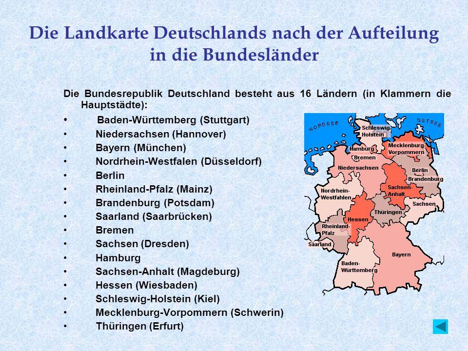 Die Landkarte Deutschlands nach der Aufteilung in die Bundesländer Die Bundesrepublik Deutschland besteht aus 16 Ländern (in Klammern die Hauptstädte)