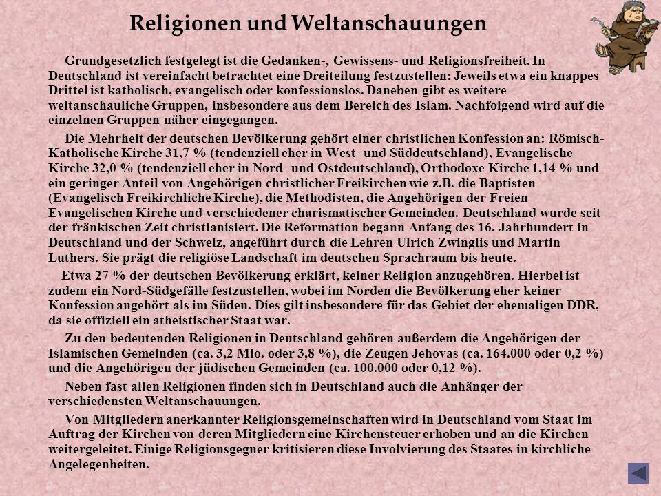 Religionen und Weltanschauungen Grundgesetzlich festgelegt ist die Gedanken-, Gewissens- und Religionsfreiheit. In Deutschland ist vereinfacht betrach