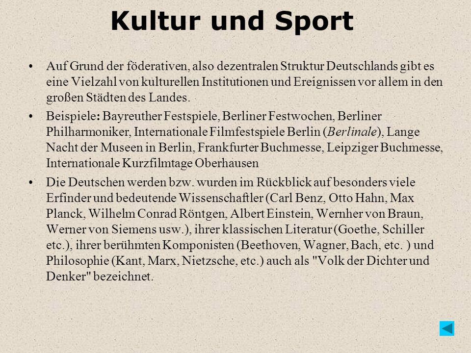 Kultur und Sport Auf Grund der föderativen, also dezentralen Struktur Deutschlands gibt es eine Vielzahl von kulturellen Institutionen und Ereignissen vor allem in den großen Städten des Landes.