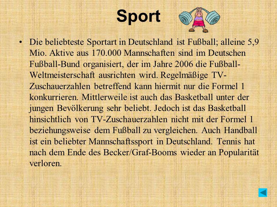 Sport Die beliebteste Sportart in Deutschland ist Fußball; alleine 5,9 Mio. Aktive aus 170.000 Mannschaften sind im Deutschen Fußball-Bund organisiert