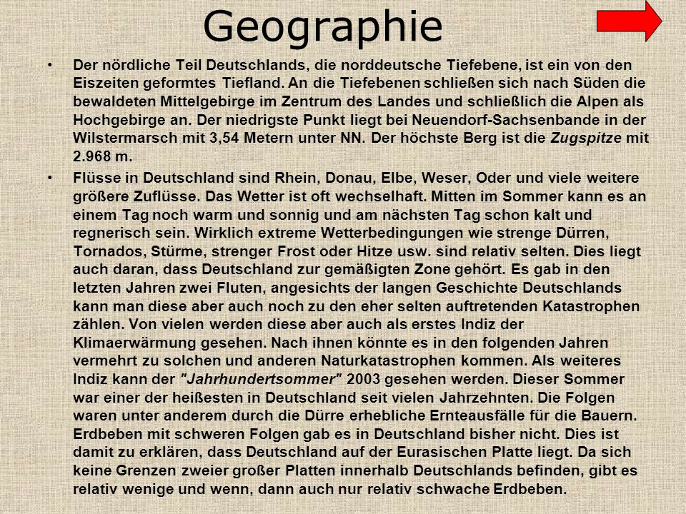 Geographie Der nördliche Teil Deutschlands, die norddeutsche Tiefebene, ist ein von den Eiszeiten geformtes Tiefland. An die Tiefebenen schließen sich