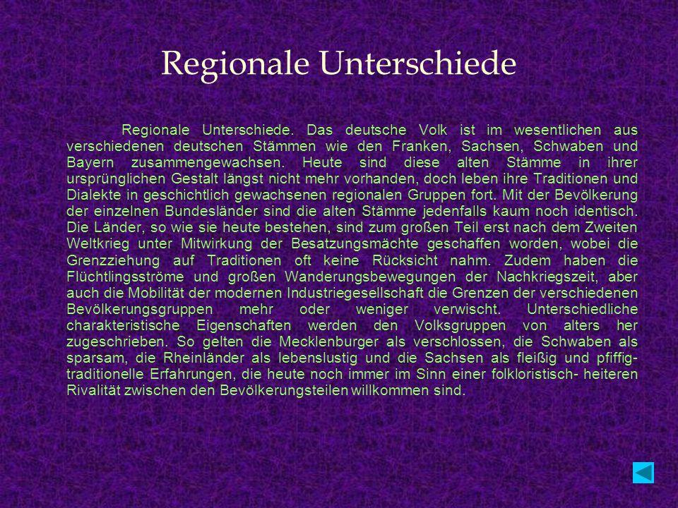 Regionale Unterschiede Regionale Unterschiede. Das deutsche Volk ist im wesentlichen aus verschiedenen deutschen Stämmen wie den Franken, Sachsen, Sch