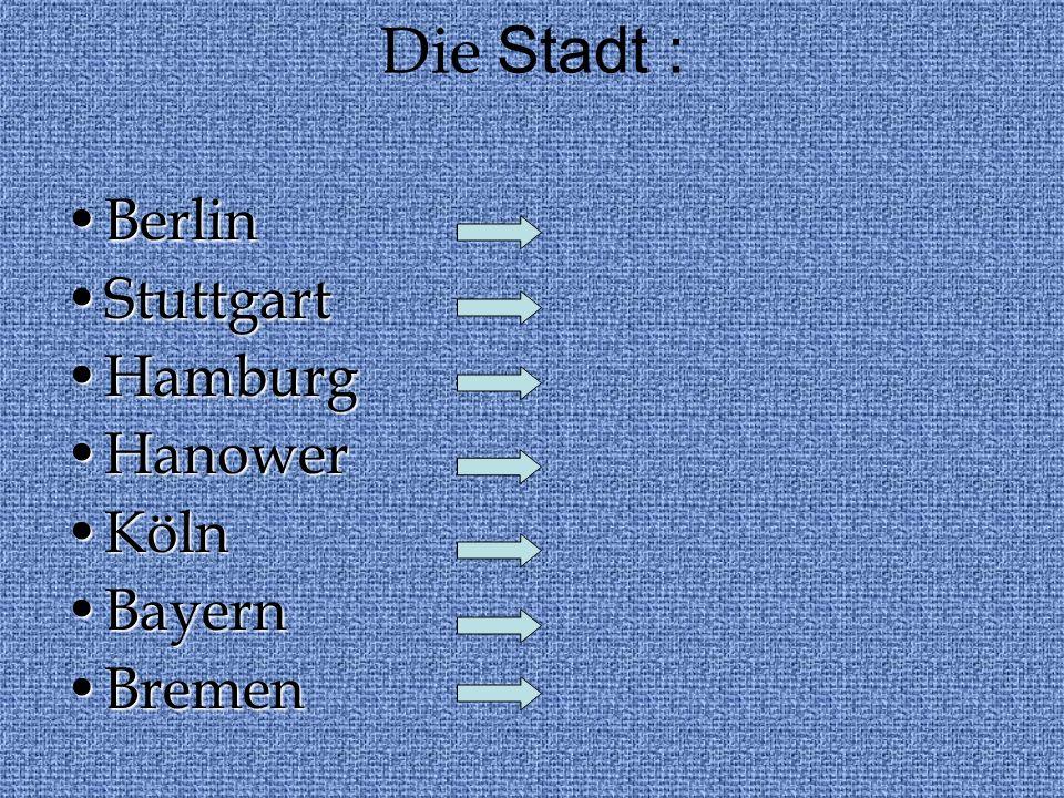 Die Stadt : BerlinBerlin StuttgartStuttgart HamburgHamburg HanowerHanower KölnKöln BayernBayern BremenBremen
