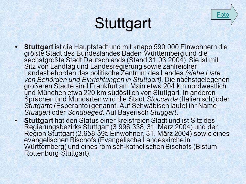 Stuttgart Stuttgart ist die Hauptstadt und mit knapp 590.000 Einwohnern die größte Stadt des Bundeslandes Baden-Württemberg und die sechstgrößte Stadt Deutschlands (Stand 31.03.2004).