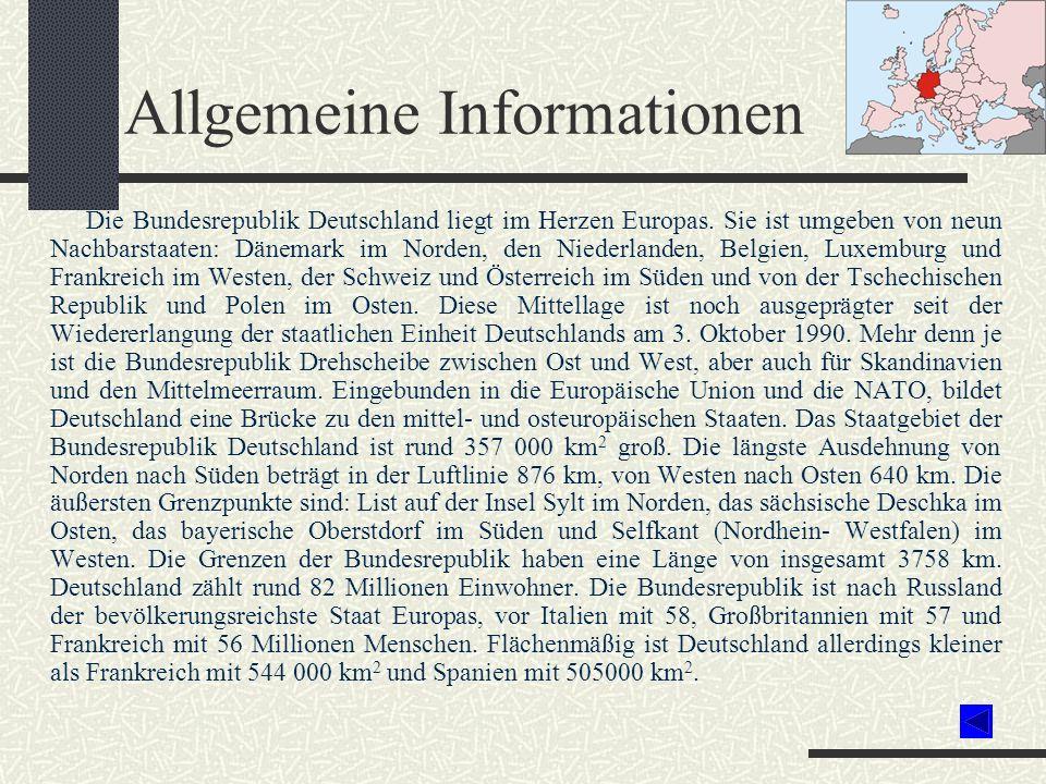 Allgemeine Informationen Die Bundesrepublik Deutschland liegt im Herzen Europas. Sie ist umgeben von neun Nachbarstaaten: Dänemark im Norden, den Nied