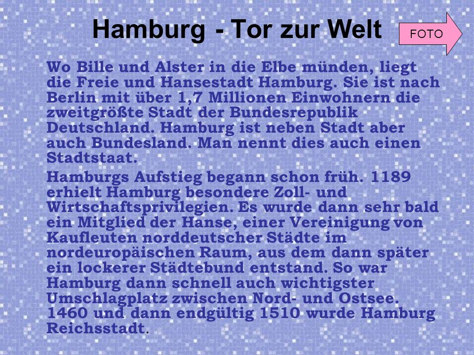 Hamburg - Tor zur Welt Wo Bille und Alster in die Elbe münden, liegt die Freie und Hansestadt Hamburg.
