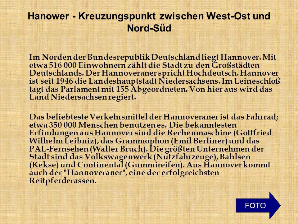 Hanower - Kreuzungspunkt zwischen West-Ost und Nord-Süd Im Norden der Bundesrepublik Deutschland liegt Hannover. Mit etwa 516 000 Einwohnern zählt die