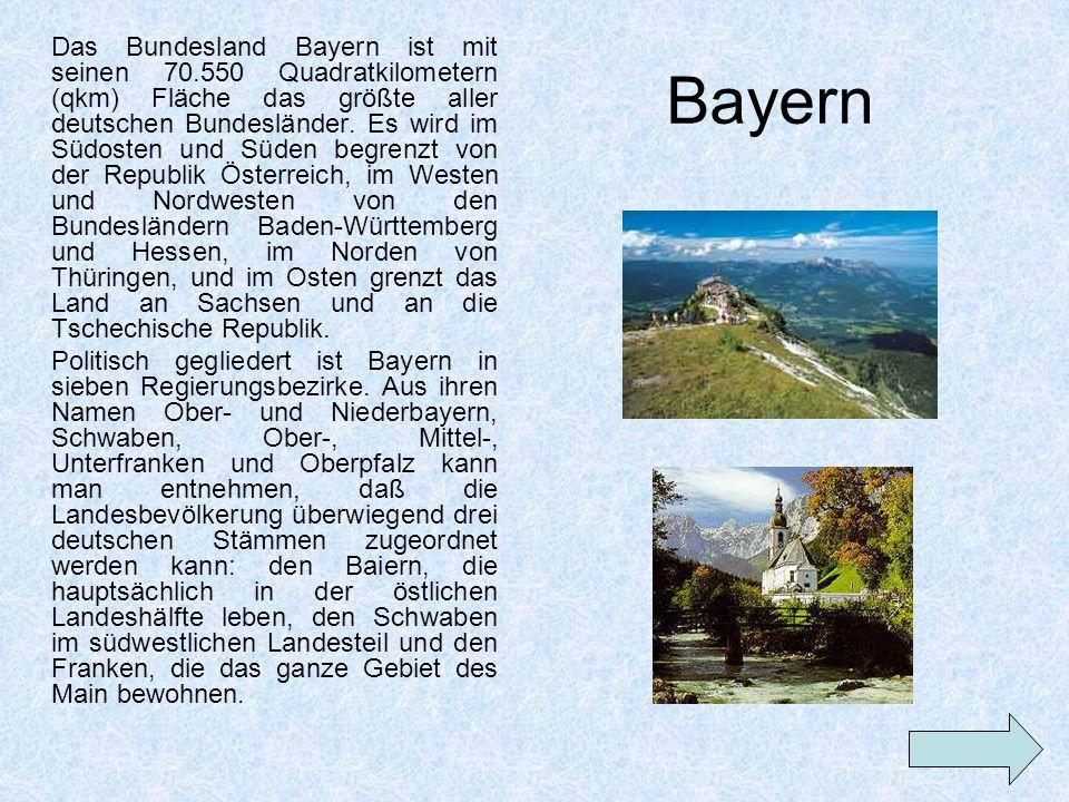 Bayern Das Bundesland Bayern ist mit seinen 70.550 Quadratkilometern (qkm) Fläche das größte aller deutschen Bundesländer. Es wird im Südosten und Süd