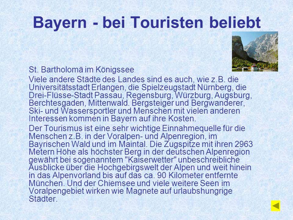 Bayern - bei Touristen beliebt St. Bartholomä im Königssee Viele andere Städte des Landes sind es auch, wie z.B. die Universitätsstadt Erlangen, die S