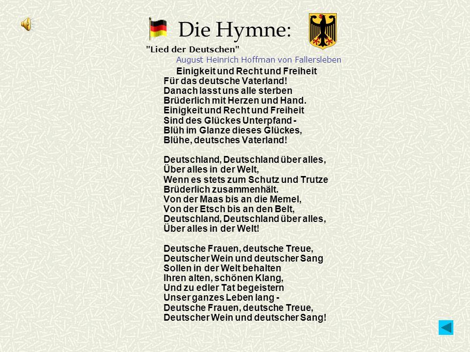 Die Hymne: Lied der Deutschen August Heinrich Hoffman von Fallersleben Einigkeit und Recht und Freiheit Für das deutsche Vaterland.