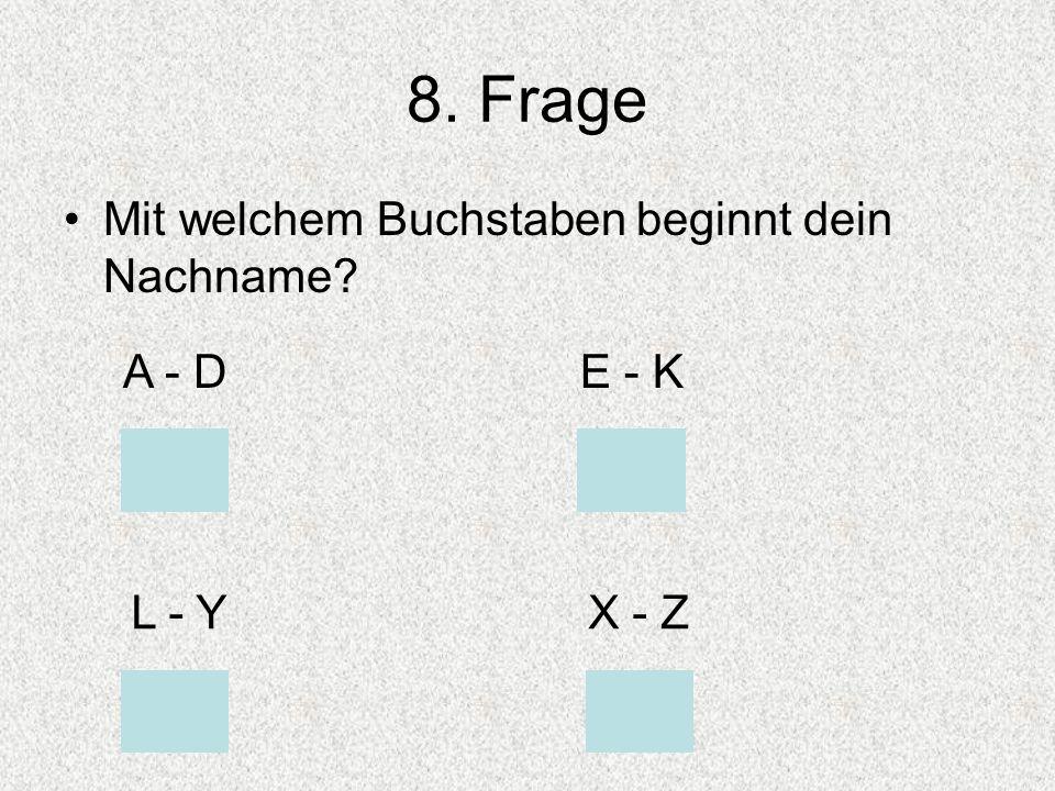 8. Frage Mit welchem Buchstaben beginnt dein Nachname A - DE - K L - YX - Z