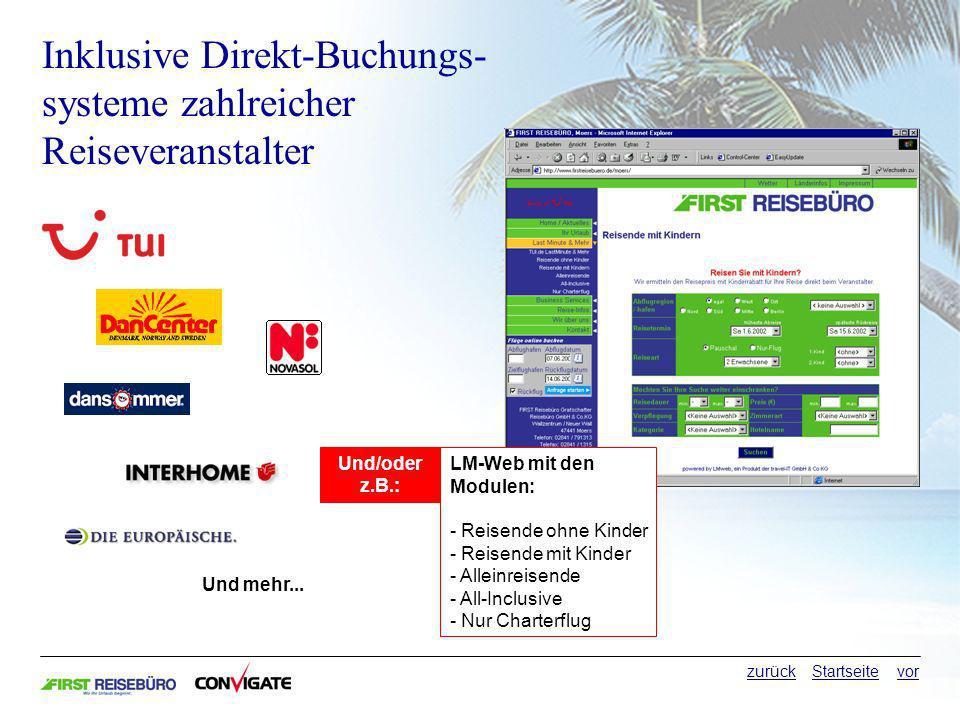 Inklusive Direkt-Buchungs- systeme zahlreicher Reiseveranstalter Und/oder z.B.: LM-Web mit den Modulen: - Reisende ohne Kinder - Reisende mit Kinder - Alleinreisende - All-Inclusive - Nur Charterflug Und mehr...