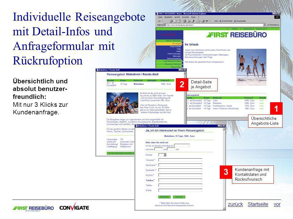 Individuelle Reiseangebote mit Detail-Infos und Anfrageformular mit Rückrufoption Übersichtlich und absolut benutzer- freundlich: Mit nur 3 Klicks zur Kundenanfrage.