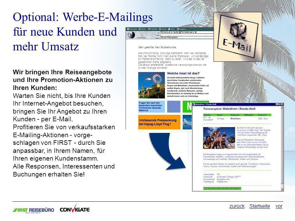 Optional: Werbe-E-Mailings für neue Kunden und mehr Umsatz Wir bringen Ihre Reiseangebote und Ihre Promotion-Aktionen zu Ihren Kunden: Warten Sie nicht, bis Ihre Kunden Ihr Internet-Angebot besuchen, bringen Sie Ihr Angebot zu Ihren Kunden - per E-Mail.