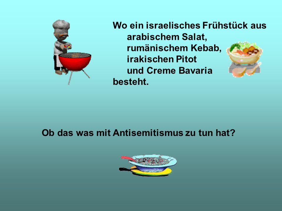 Wo ein israelisches Frühstück aus arabischem Salat, rumänischem Kebab, irakischen Pitot und Creme Bavaria besteht.