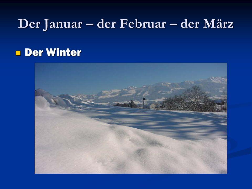 Der Januar – der Februar – der März Der Winter