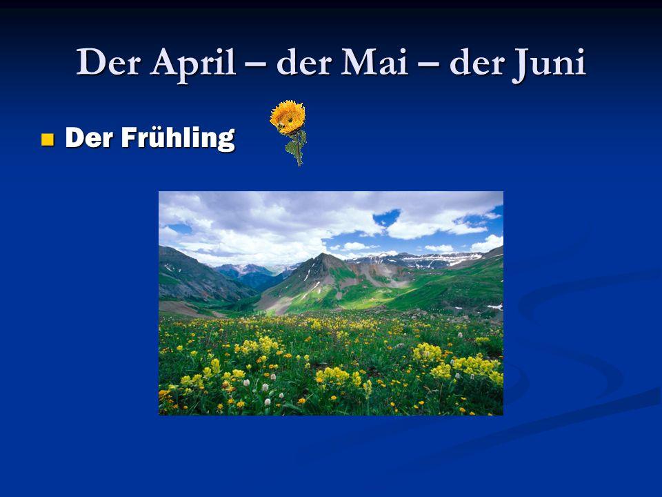 Der April – der Mai – der Juni Der Frühling