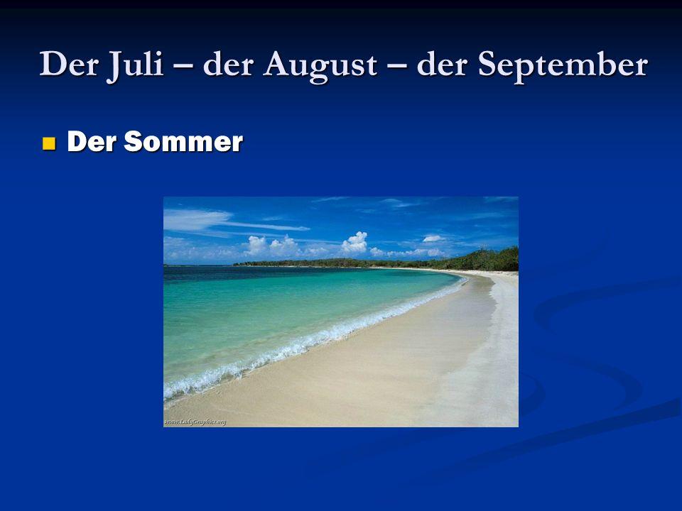 Der Juli – der August – der September Der Sommer