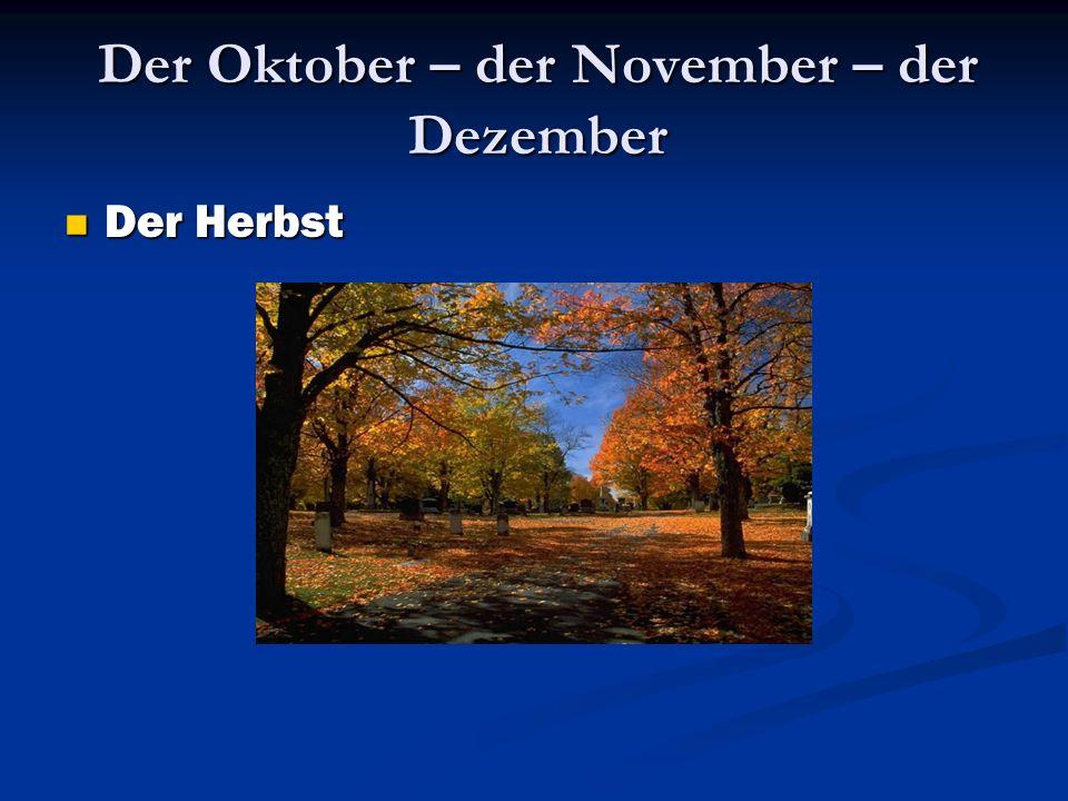 Der Oktober – der November – der Dezember Der Herbst