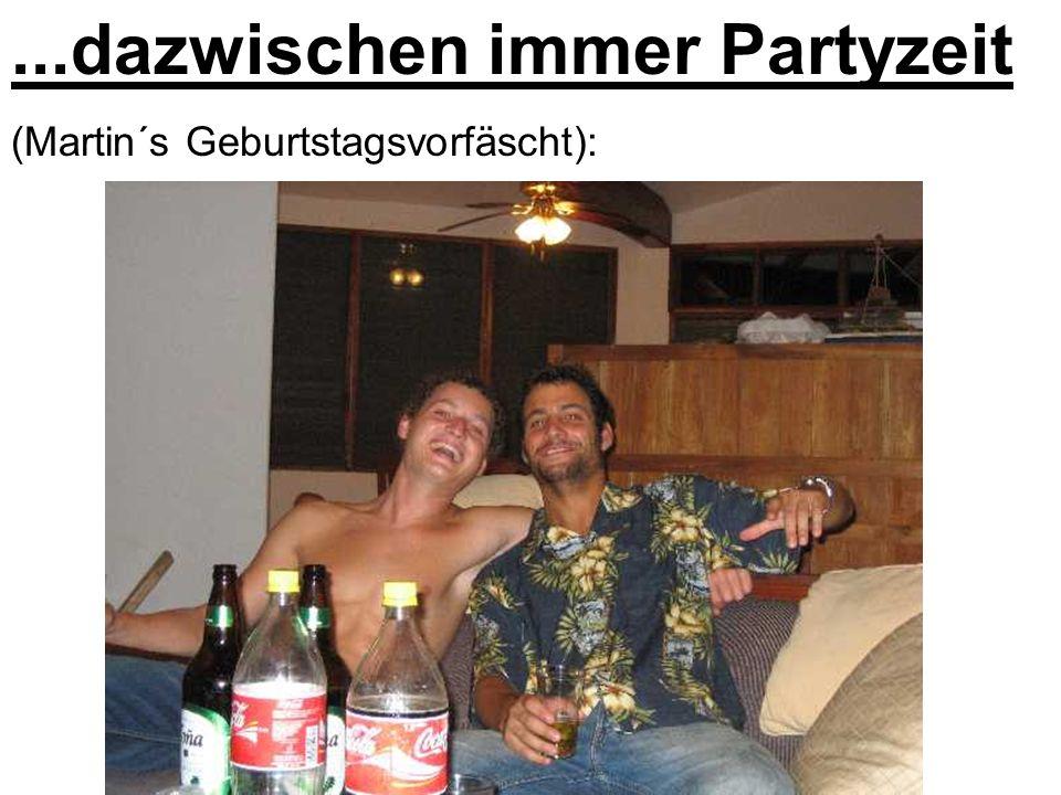 ...dazwischen immer Partyzeit (Martin´s Geburtstagsvorfäscht):