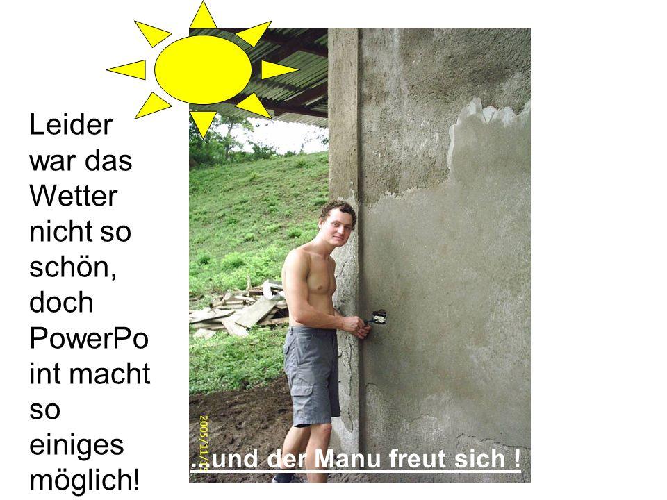 Leider war das Wetter nicht so schön, doch PowerPo int macht so einiges möglich!...und der Manu freut sich !