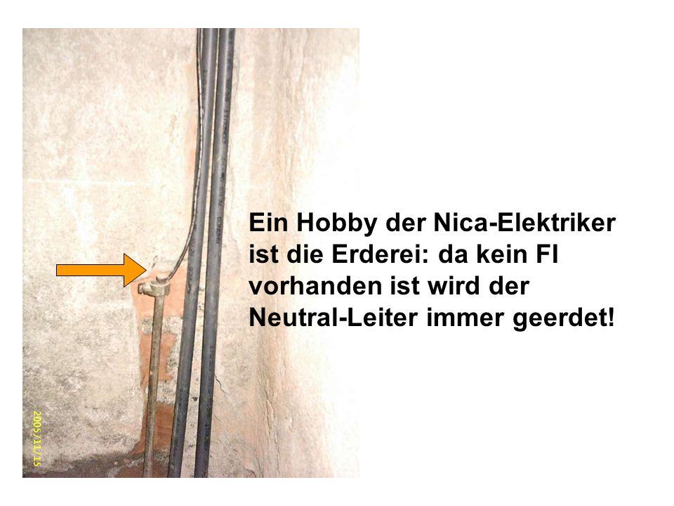 Ein Hobby der Nica-Elektriker ist die Erderei: da kein FI vorhanden ist wird der Neutral-Leiter immer geerdet!