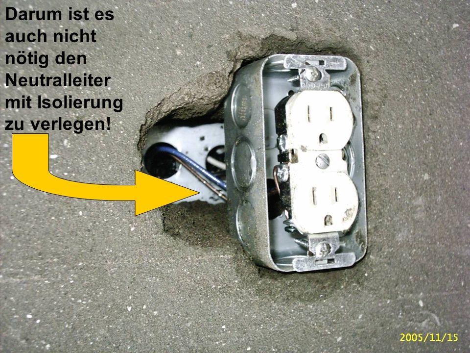 Darum ist es auch nicht nötig den Neutralleiter mit Isolierung zu verlegen!