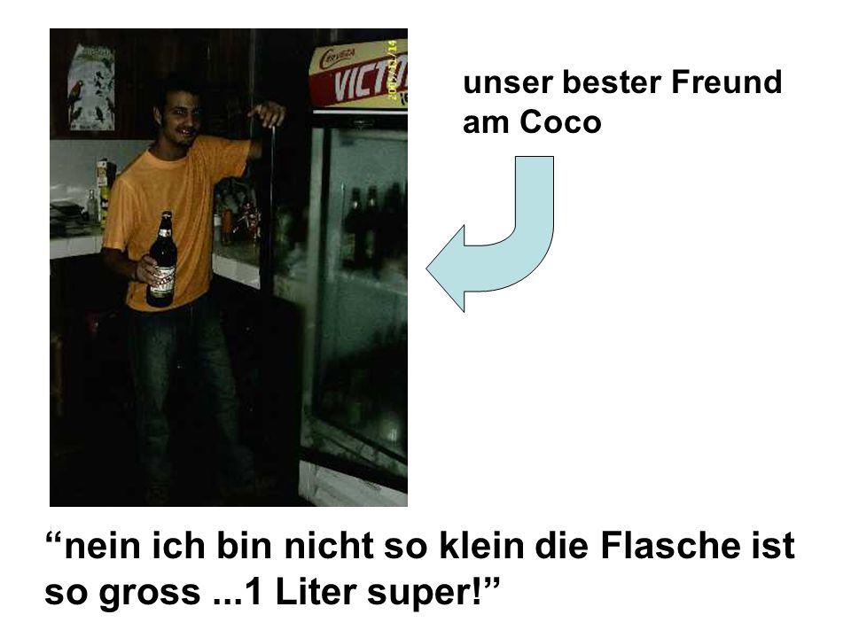 : unser bester Freund am Coco nein ich bin nicht so klein die Flasche ist so gross...1 Liter super!
