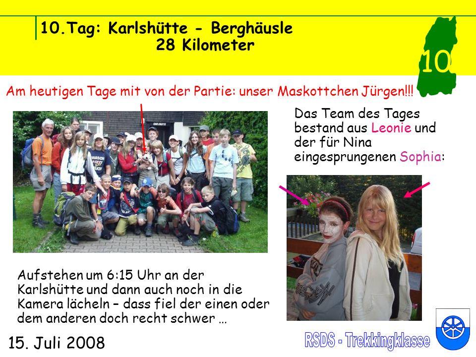 10.Tag: Karlshütte - Berghäusle 28 Kilometer 15. Juli 2008 10 Das Team des Tages bestand aus Leonie und der für Nina eingesprungenen Sophia: Aufstehen