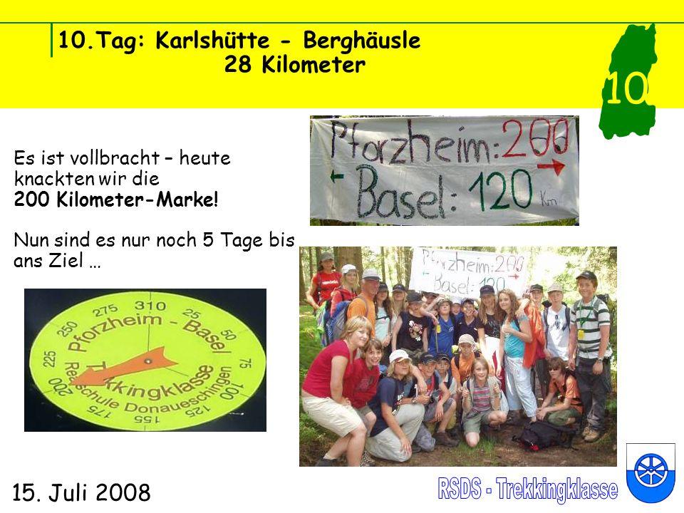 10.Tag: Karlshütte - Berghäusle 28 Kilometer 15. Juli 2008 10 Es ist vollbracht – heute knackten wir die 200 Kilometer-Marke! Nun sind es nur noch 5 T