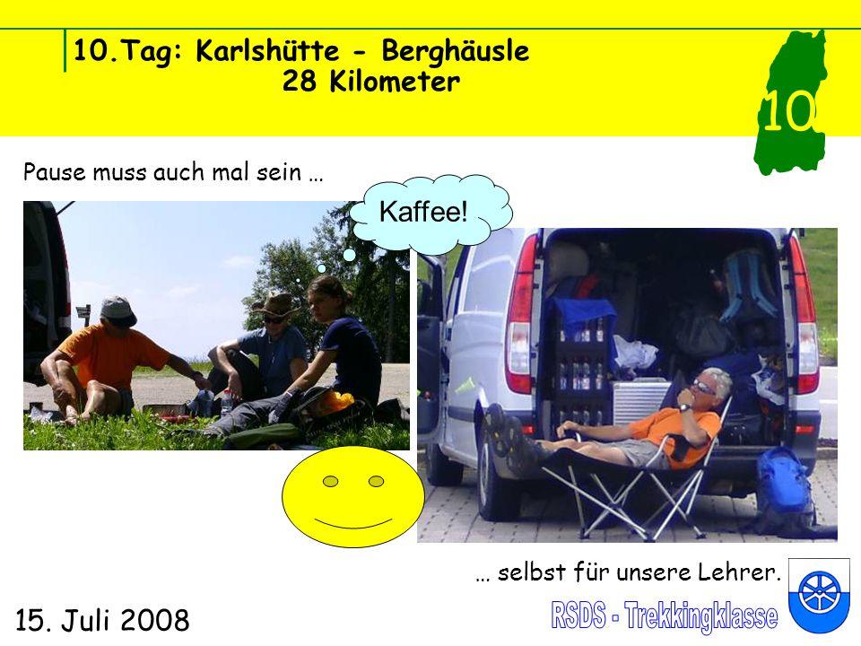 10.Tag: Karlshütte - Berghäusle 28 Kilometer 15. Juli 2008 10 Pause muss auch mal sein … … selbst für unsere Lehrer. Kaffee!