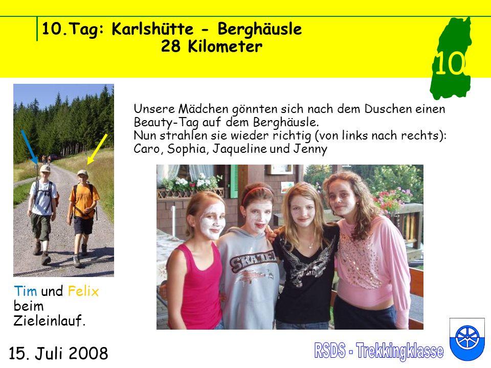 10.Tag: Karlshütte - Berghäusle 28 Kilometer 15. Juli 2008 10 Tim und Felix beim Zieleinlauf. Unsere Mädchen gönnten sich nach dem Duschen einen Beaut