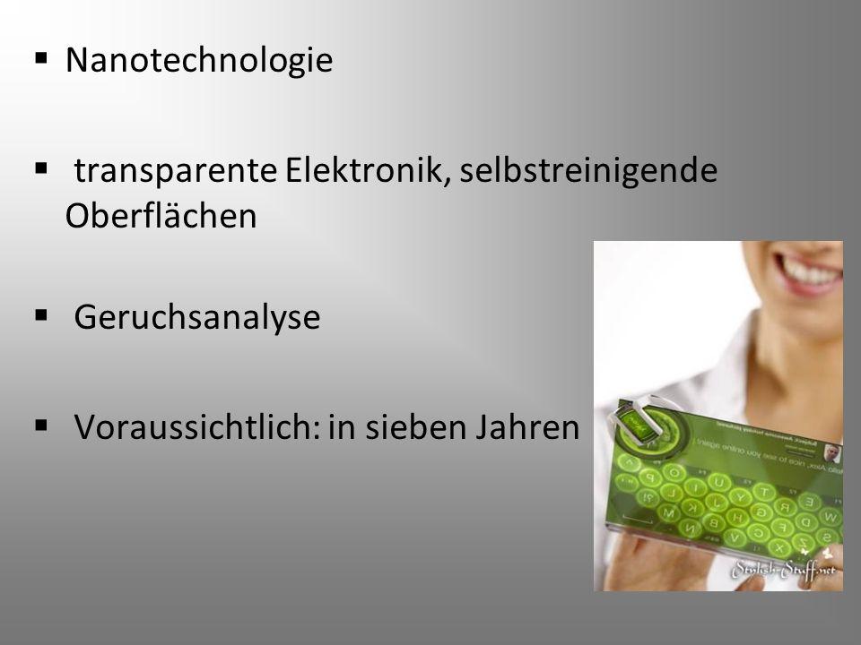 Nanotechnologie transparente Elektronik, selbstreinigende Oberflächen Geruchsanalyse Voraussichtlich: in sieben Jahren