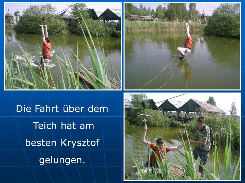 Die Fahrt über dem Teich hat am besten Krysztof gelungen.