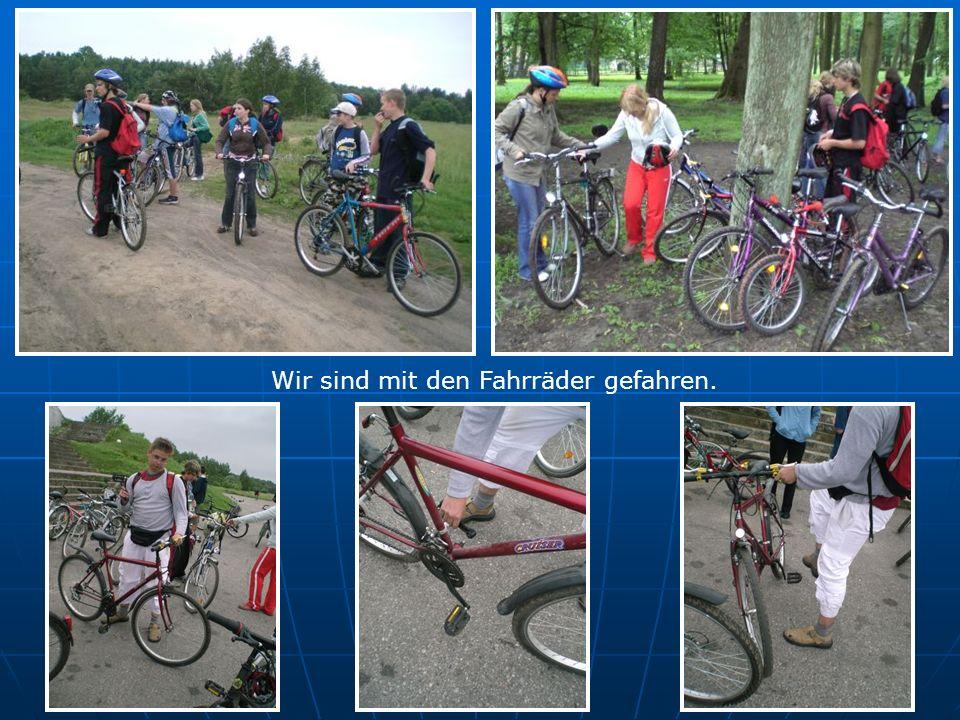 Wir sind mit den Fahrräder gefahren.