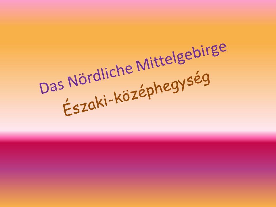 Das Nördliche Mittelgebirge Északi-középhegység