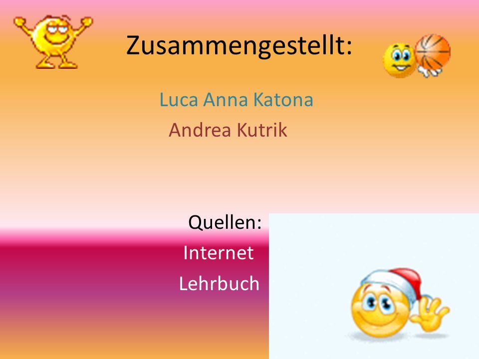 Zusammengestellt: Luca Anna Katona Andrea Kutrik Quellen: Internet Lehrbuch
