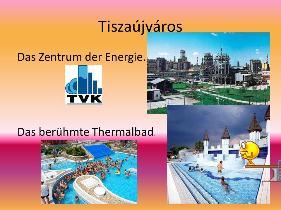 Tiszaújváros Das Zentrum der Energie. Das berühmte Thermalbad.