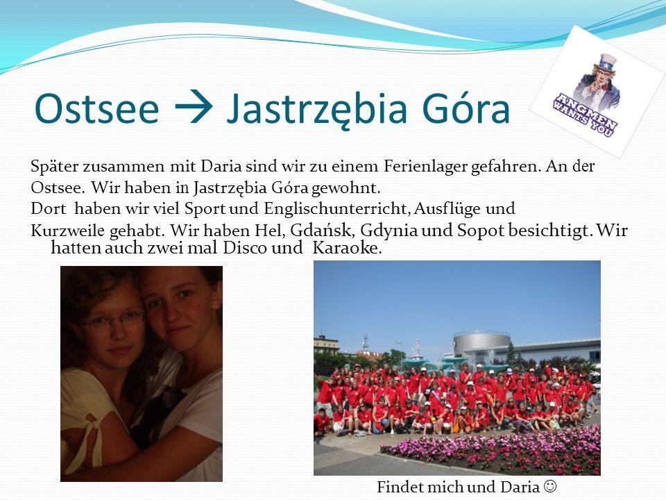 Ostsee Jastrzębia Góra Später zusammen mit Daria sind wir zu einem Ferienlager gefahren. An der Ostsee. Wir haben i n Jastrzębia Góra gewohnt. Dort ha