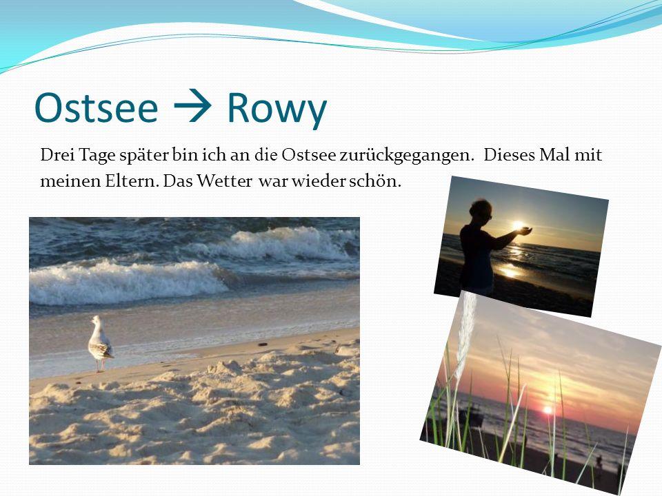 Ostsee Rowy Drei Tage später bin ich an die Ostsee zurückgegangen. Diese s Mal mit meinen Eltern. Das Wetter war wieder schön.