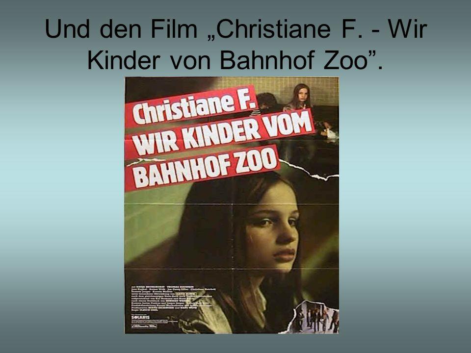 Und den Film Christiane F. - Wir Kinder von Bahnhof Zoo.