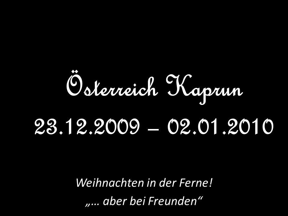 Weihnachten in der Ferne! … aber bei Freunden Österreich Kaprun 23.12.2009 – 02.01.2010